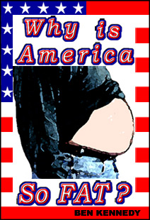 Read Why Is America so FAT? to learn the truth about Weight Loss in America